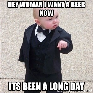 gangster baby - Hey woman i want a beer now Its been a long day