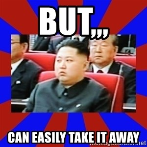 kim jong un - but,,, can easily take it away