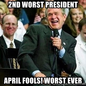 Laughing Bush - 2nd worst president April fools! Worst ever