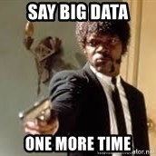 Sam Jackson pulp fiction - Say BIG DATA one more time