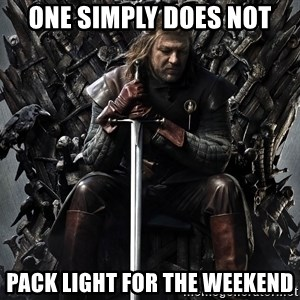 Eddard Stark - ONe simply does not pack light for the weekend