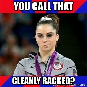 Mckayla Maroney Does Not Approve - You call that cleanly racked?