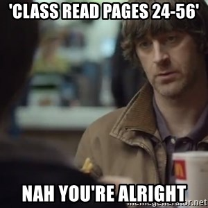 nah you're alright - 'Class read pages 24-56' Nah you're alright