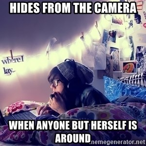 Tumblr Girl - hides from the camera  when anyone but herself is around