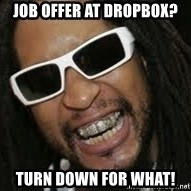 LIL JON - job offer at dropbox? turn down for what!