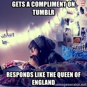 Tumblr Girl - gets a compliment on tumblr responds like the queen of england