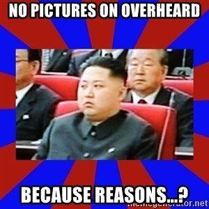 kim jong un - No pictures on overheard because reasons...?