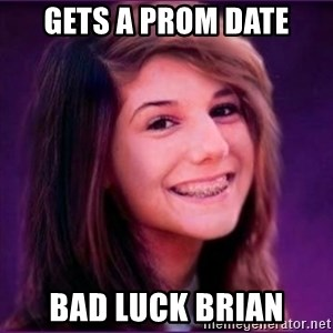 Bad Luck Brianne1 - gets a prom date bad luck brian