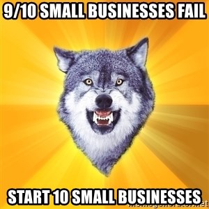 Courage Wolf - 9/10 small businesses fail start 10 small businesses