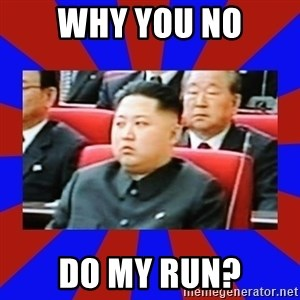 kim jong un - Why you no do my run?