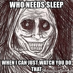 Boogeyman - WHO NEEDS SLEEP WHEN I CAN JUST WATCH YOU DO THAT