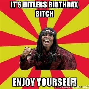 Dave Chappelle/RickJames - It'S HITLERS BIRTHDAY, BITCH ENJOY YOURSELF!