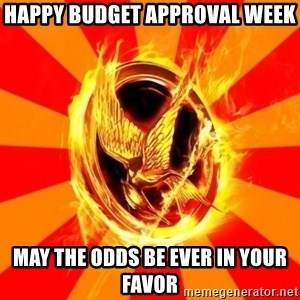 Typical fan of the hunger games - happy budget approval week may the odds be ever in your favor