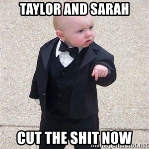 gangster baby - Taylor and Sarah Cut the shit now