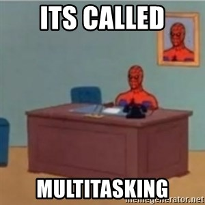 60s spiderman behind desk - its called multitasking