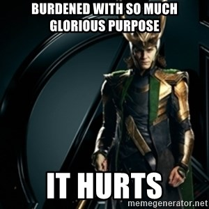 Loki - Burdened with so much glorious purpose It hurts