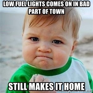 Victory Baby - Low fuel lights comes on in bad part of town still makes it home