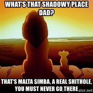 the lion king with son - What's that shadowy place dad? that's malta simba, a real shithole, you must never go there