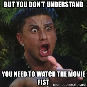 Flippinpauly - BUT YOU DON'T UNDERSTAND YOU NEED TO WATCH THE MOVIE FIST