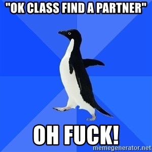 "Socially Awkward Penguin - ""ok class find a partner"" oh fuck!"