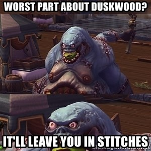 Bad Pun Stitches - worst part about duskwood? it'll leave you in stitches