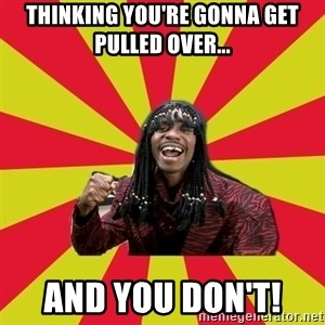 Dave Chappelle/RickJames - Thinking you're gonna get pulled over... and you don't!