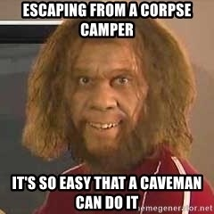 Geico Caveman - Escaping from a corpse camper It's so easy that a caveman can do it
