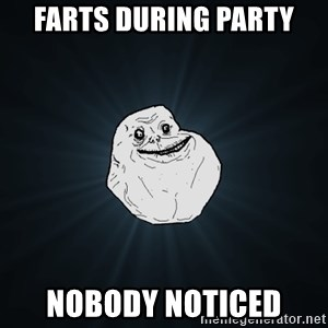 Forever Alone - farts during party nobody noticed