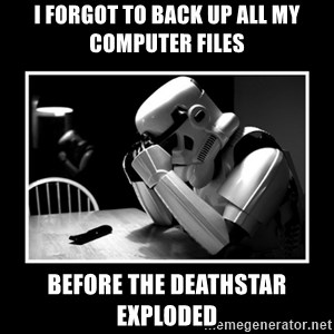 Sad Trooper - I forgot to back up all my computer files Before the Deathstar exploded