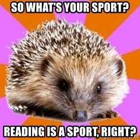 Homeschooled Hedgehog - So what's your sport? reading is a sport, right?