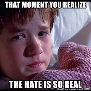 Sixth Sense Boy - THAT MOMENT YOU realize THE HATE IS SO REAL