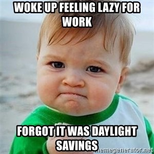Victory Baby - woke up feeling lazy for work forgot it was daylight savings