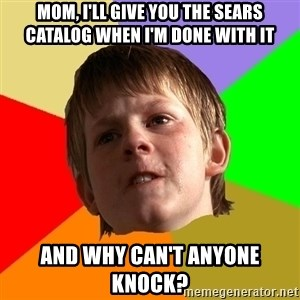 Angry School Boy - Mom, i'll give you the sears catalog when i'm done with it And why can't anyone knock?