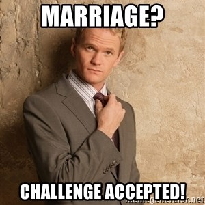 Barney Stinson - Marriage? Challenge accepted!