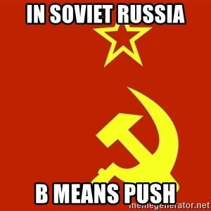 In Soviet Russia - In SOVIET RUSSIA B MEANS PUSH