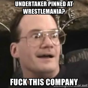 Jim Cornette Face - Undertaker PINNED AT WRESTLEMANIA? FUCK THIS COMPANY
