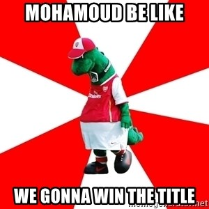 Arsenal Dinosaur - Mohamoud be like We gonna win the title