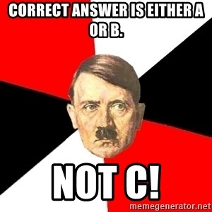 Advice Hitler - Correct answer is either a or b. Not c!