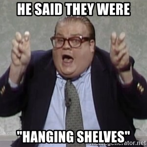 "quote guy - he said they were ""hanging shelves"""