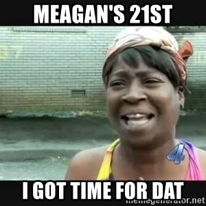 Sweet brown - meagan's 21st i got time for dat