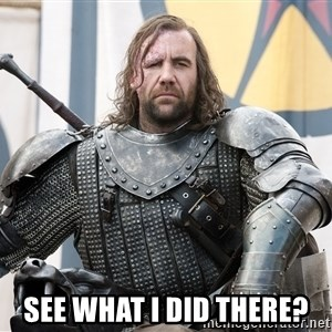 The Hound Mugshot -  See what i did there?