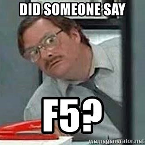 Milton's Red Stapler - Did someone say F5?