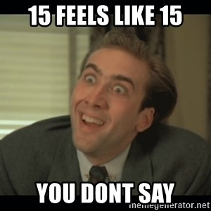 Nick Cage - 15 Feels like 15 you dont say