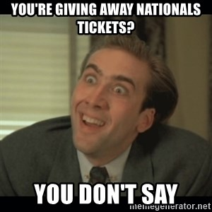 Nick Cage - YOU'RE GIVING AWAY NATIONALS TICKETS? YOU DON'T SAY