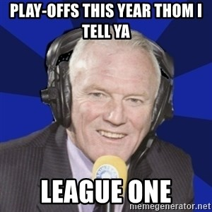 Optimistic Eddie Gray  - Play-offs this year Thom I tell ya League One