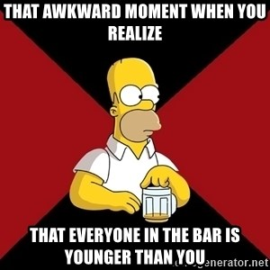Homer Jay Simpson - that awkward moment when you realize That everyone in the bar is younger than you