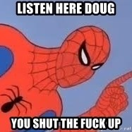 Spiderman - Listen here doug You shut the fuck up