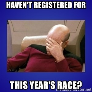 Picard facepalm  - Haven't registered for This year's race?
