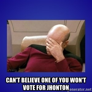 Picard facepalm  -  can't believe one of you won't vote for jhonton