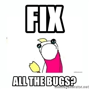 sad do all the things - Fix  All the bugs?